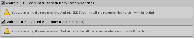 You are missing the recommended Android SDK Tools. Install the recommended version with Unity Hub. You are missing the recommended Android NDK. Install the recommended version with Unity Hub.